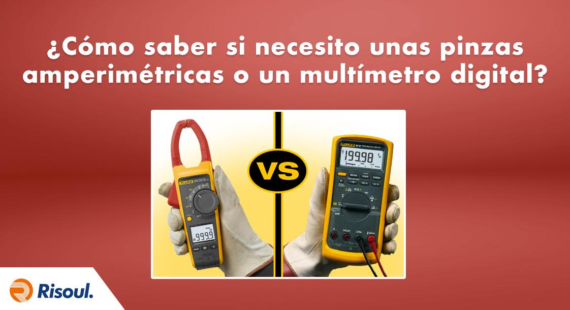 ¿Cómo saber si necesito unas pinzas amperimétricas o un multímetro digital?
