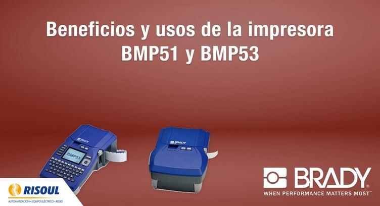 Beneficios y usos de la impresora BMP51 y BMP53  Brady