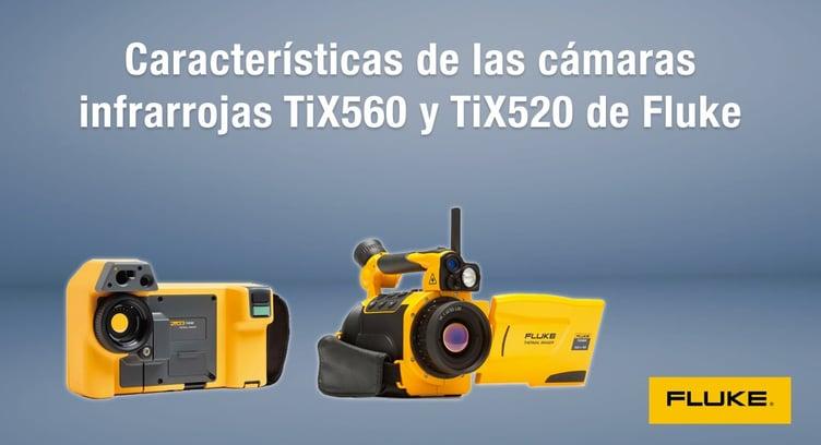 Características de las cámaras infrarrojas TiX560 y TiX520 de Fluke