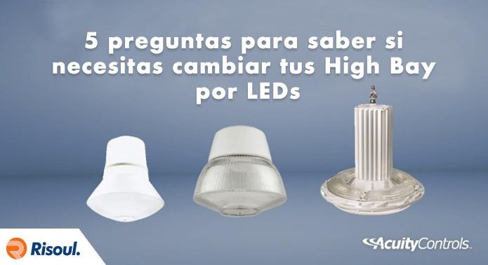 5 preguntas para saber si necesitas cambiar tus High Bays por LEDs Acuity Brands