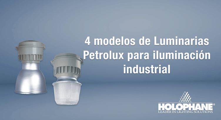 4 modelos de Luminarias Petrolux para iluminación industrial