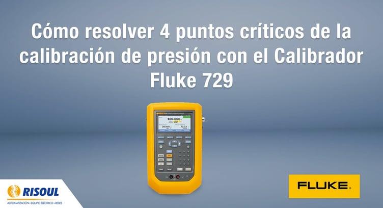 Cómo resolver 4 puntos críticos de la calibración de presión con el Calibrador automatizado Fluke 729