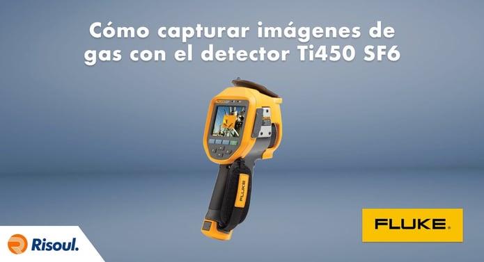 Cómo capturar imágenes de gas con el detector de gas Ti450 SF6 de Fluke