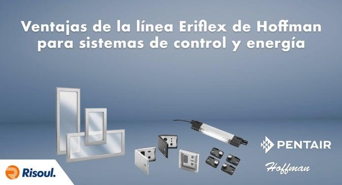 Ventajas de la línea Eriflex de Gabinetes Hoffman para sistemas de control y energía