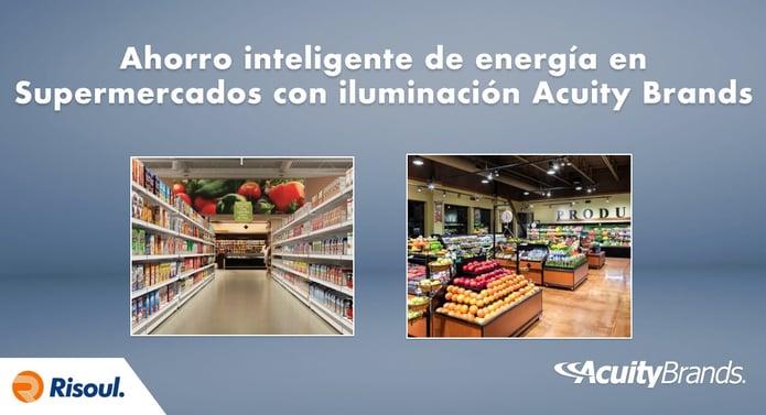 Ahorro inteligente de energía en Supermercados con iluminación Acuity Brands