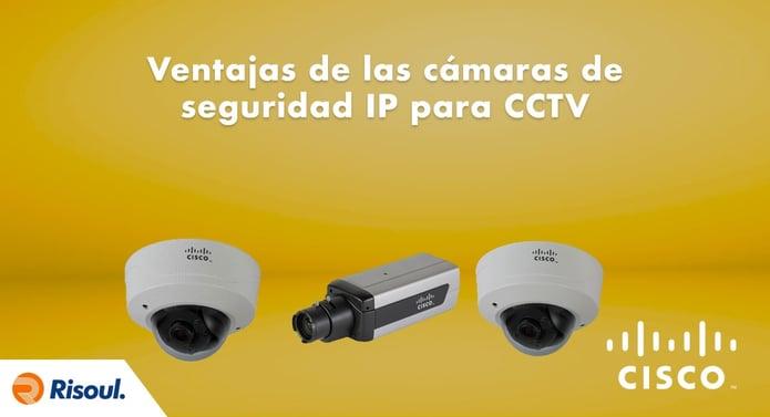 Ventajas de las cámaras de seguridad IP para CCTV Cisco