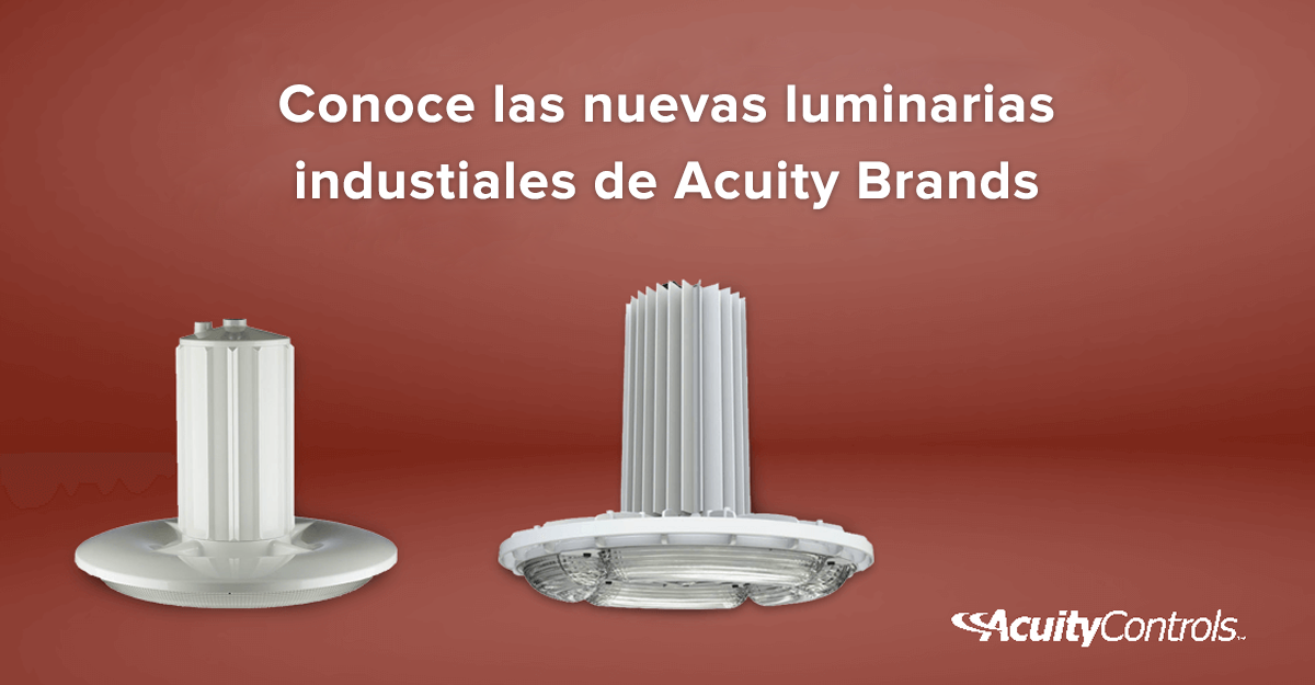 Conoce las nuevas luminarias industriales de Acuity Brands