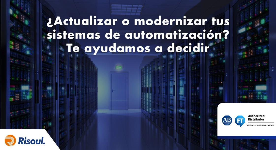 ¿Actualizar o modernizar tus sistemas de automatización? Rockwell Automation te ayuda a decidir