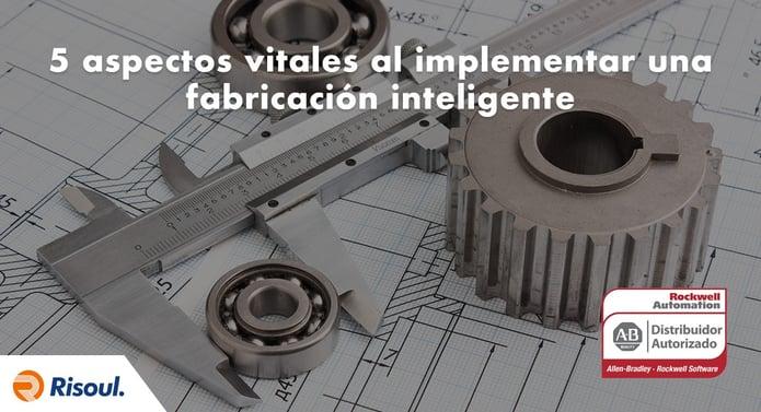 5 aspectos vitales al implementar una fabricación inteligente con Rockwell