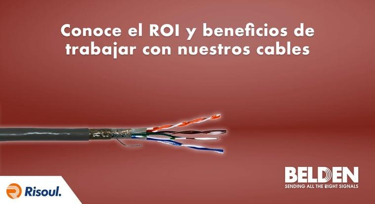 Conoce el ROI y beneficios de trabajar con nuestros cables Belden