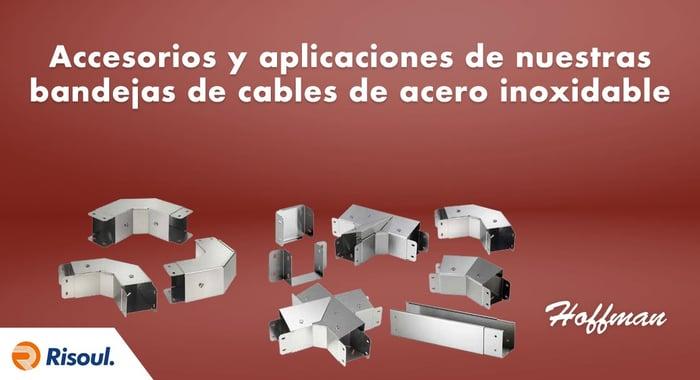 Accesorios y aplicaciones de nuestras bandejas de cables de acero inoxidable Hoffman