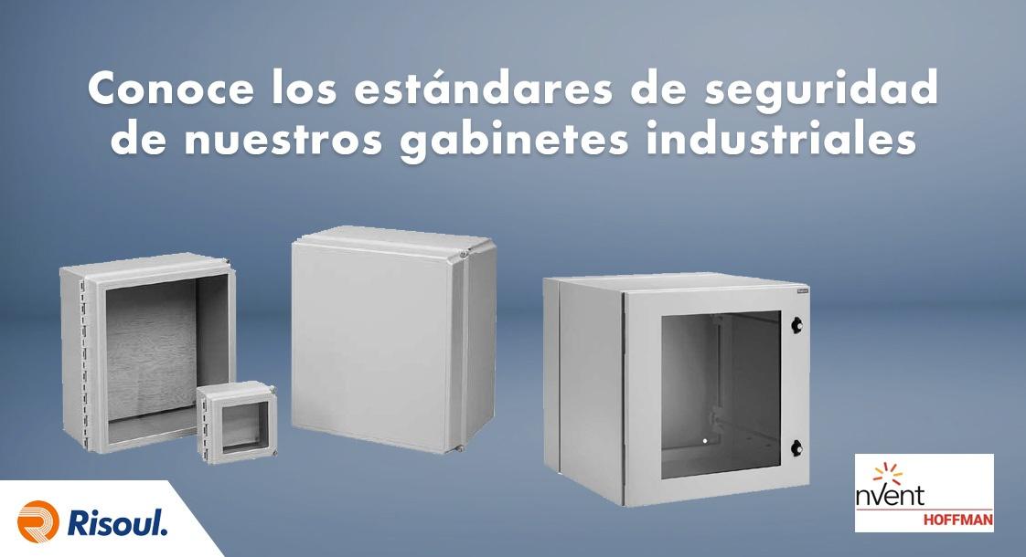 Conoce los estándares de seguridad de nuestros gabinetes industriales Hoffman