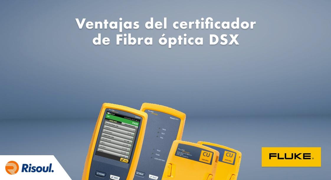 Ventajas del certificador de Fibra óptica DSX Fluke