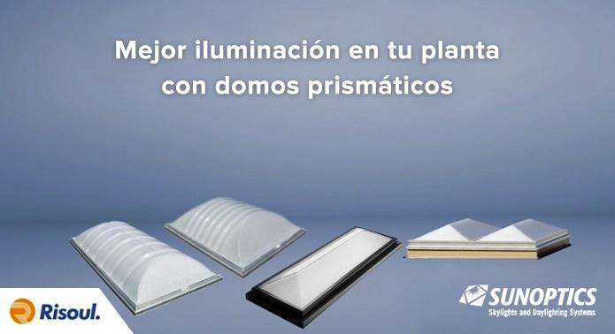 Mejor iluminación en tu planta con Domos prismáticos