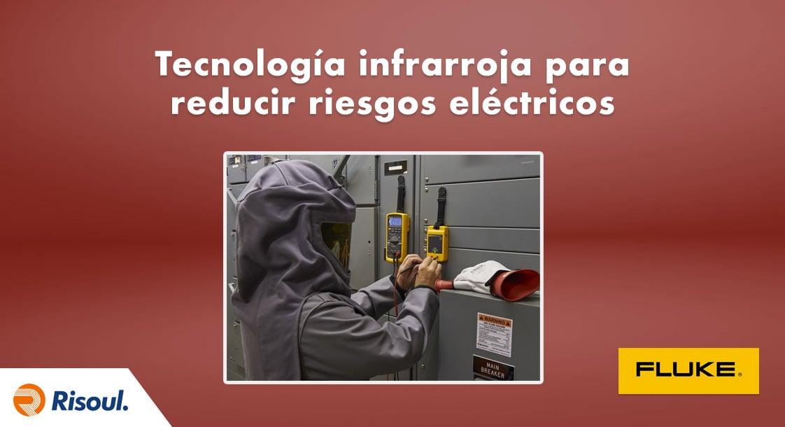 Ventajas de la tecnología infrarroja Fluke para la reducción de riesgos eléctricos