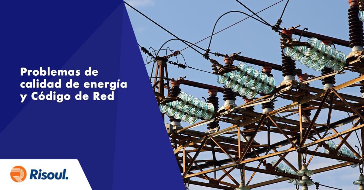 Problemas de calidad de energía que podrás resolver con ayuda del nuevo Código de Red