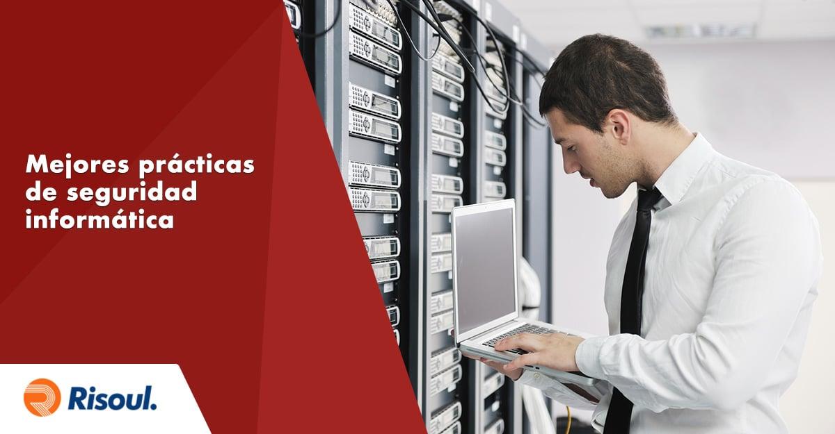 Mejores prácticas de seguridad informática para proteger tus equipos