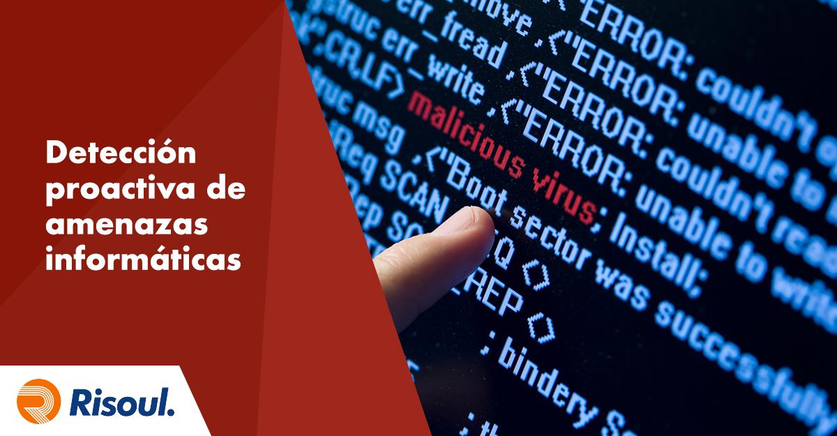 Detección proactiva de amenazas informáticas para proteger tu operación