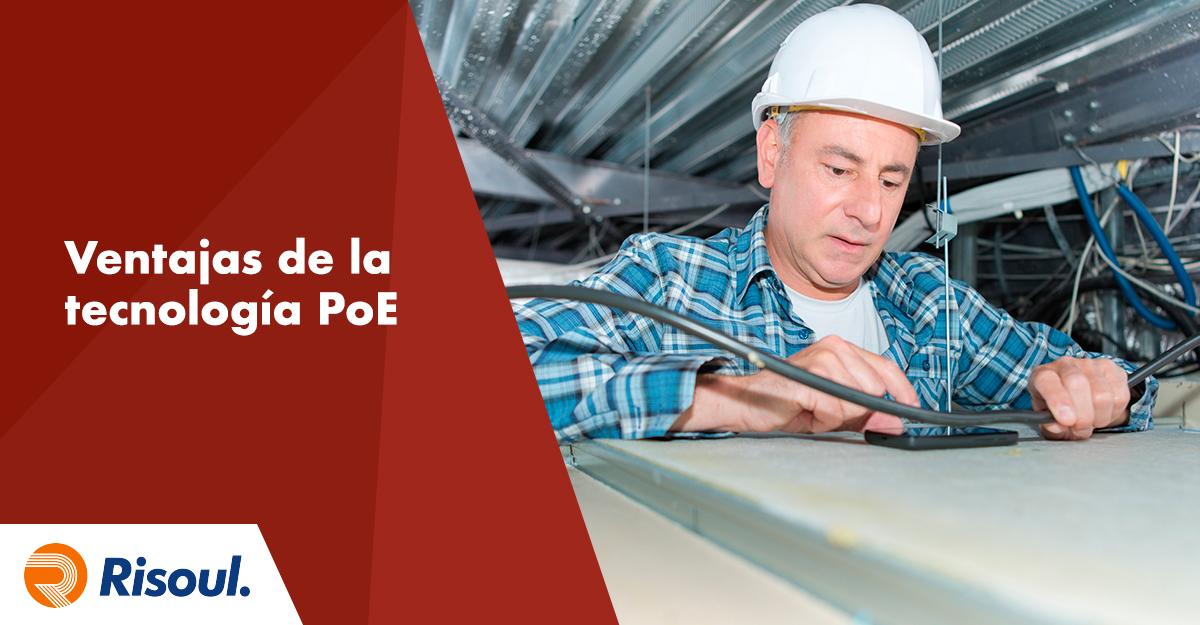 Ventajas de la tecnología PoE para tu operación