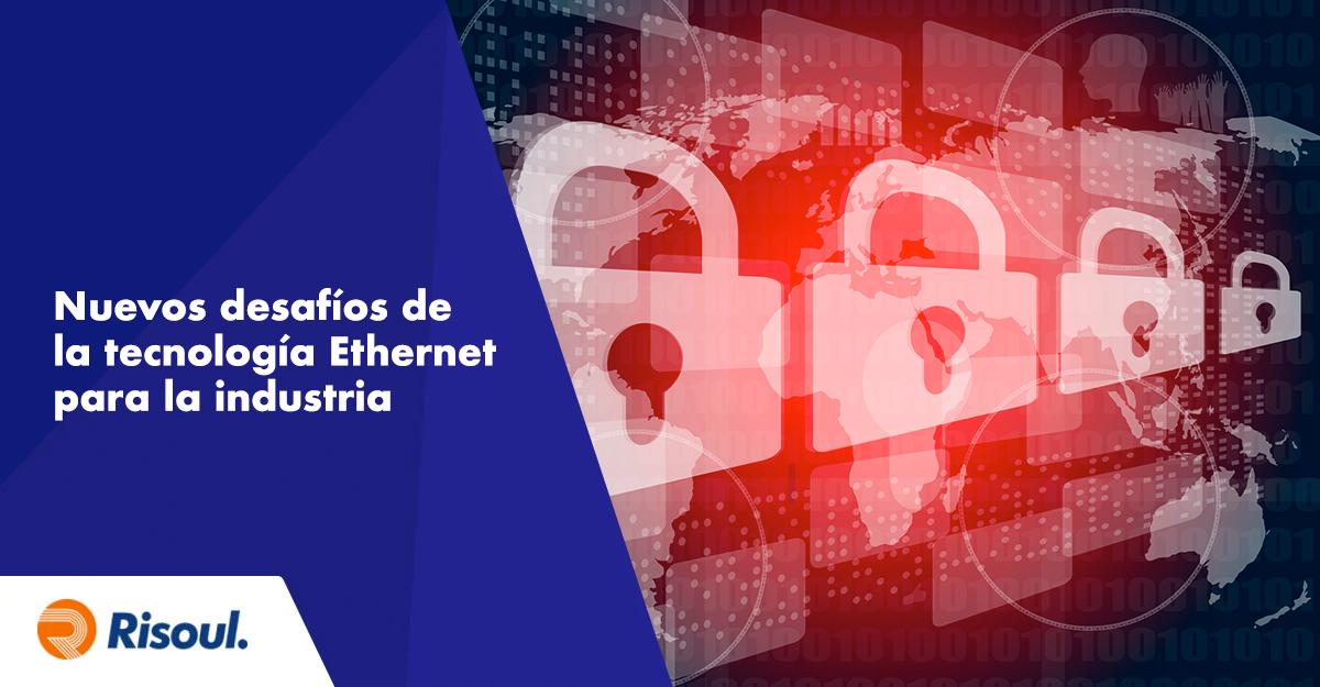 Los nuevos desafíos de la tecnología Ethernet para la industria de fabricación