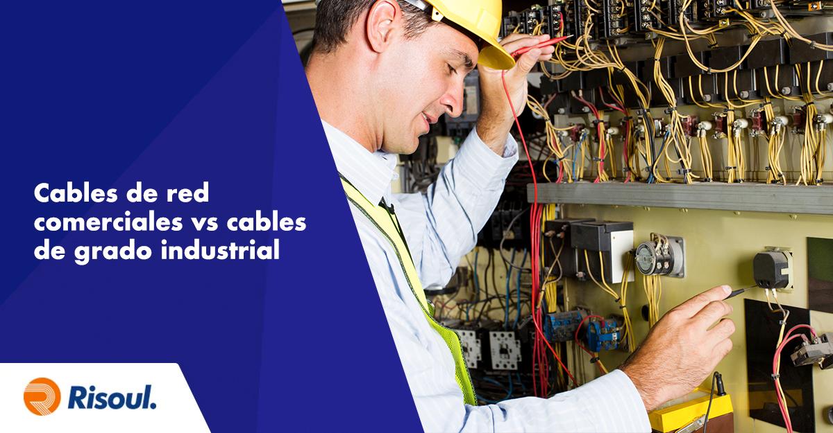 Cables de red comerciales vs cables de grado industrial