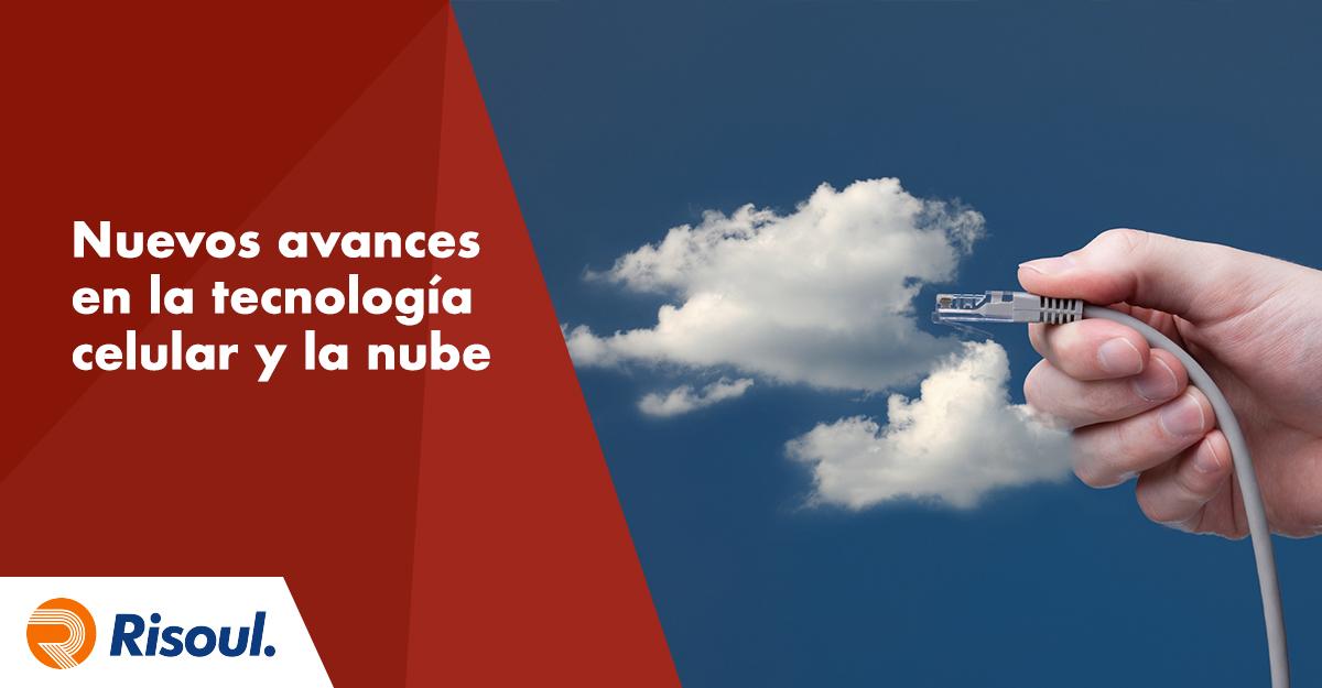 Nuevos avances en la tecnología celular y la nube que debes conocer