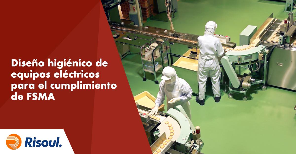 Diseño higiénico de equipos eléctricos para el cumplimiento de FSMA