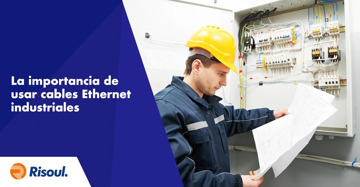 La importancia de usar cables Ethernet industriales en un entorno de fabricación
