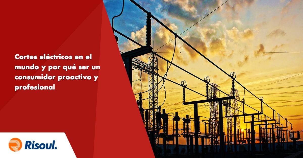 Cortes eléctricos en el mundo y por qué ser un consumidor proactivo y profesional
