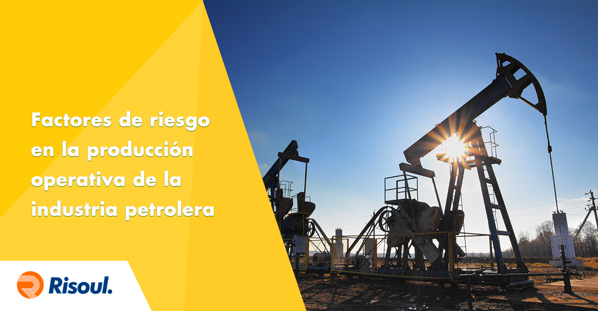 Factores de riesgo en la producción operativa de la industria petrolera