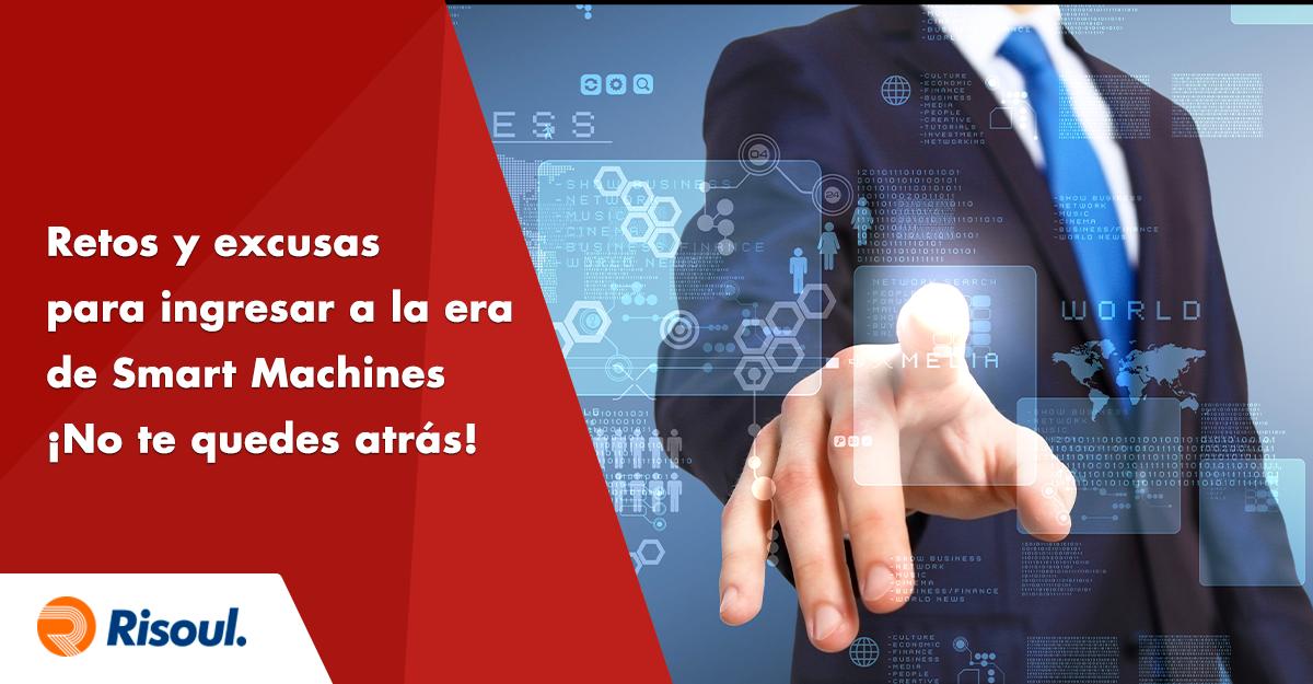Retos y excusas para ingresar a la era de Smart Machines ¡No te quedes atrás!