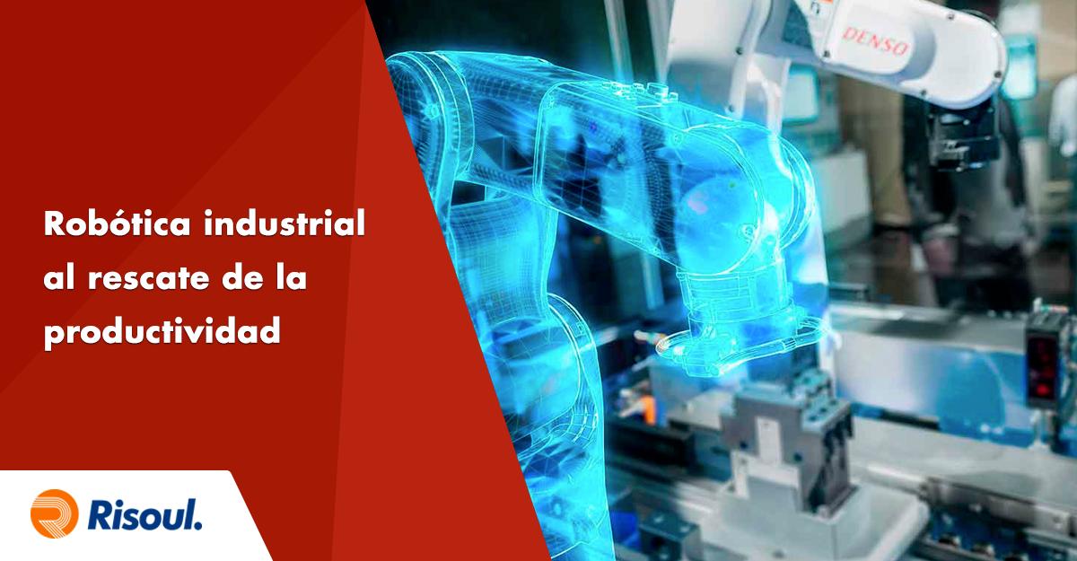 Robótica industrial al rescate de la productividad
