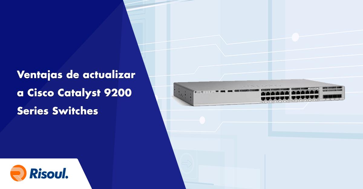 Ventajas de actualizar a Cisco Catalyst 9200 Series Switches