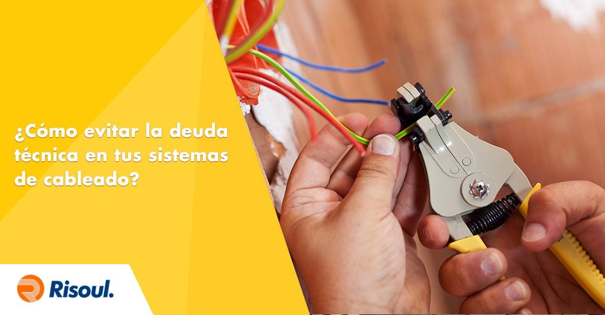 ¿Cómo evitar la deuda técnica en tus sistemas de cableado?