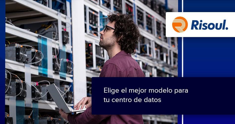Elige el mejor modelo para tu centro de datos