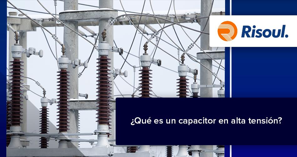 ¿Qué es un capacitor en alta tensión? (Infografía)