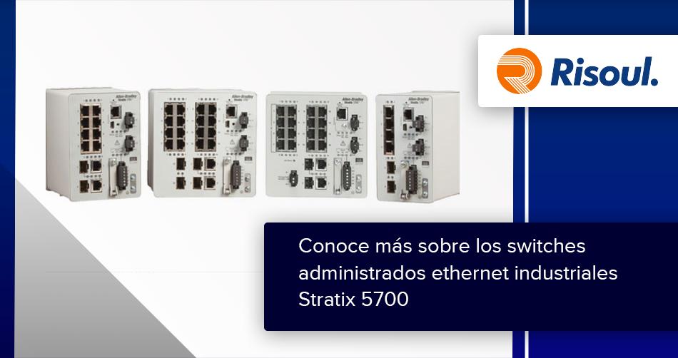 Conoce más sobre los switches administrados ethernet industriales Stratix 5700