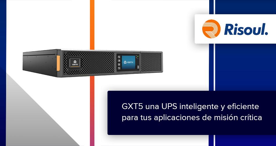 GXT5 una UPS inteligente y eficiente para tus aplicaciones de misión crítica