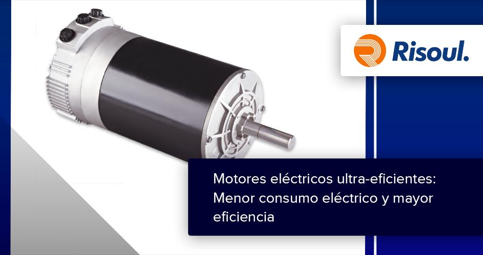 Motores eléctricos ultra-eficientes: Menor consumo eléctrico y mayor eficiencia