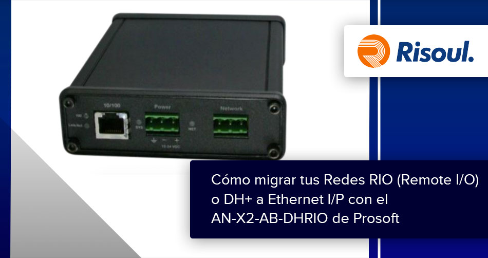 Cómo migrar tus Redes RIO (Remote I/O) o DH+ a Ethernet I/P con el AN-X2-AB-DHRIO de Prosoft