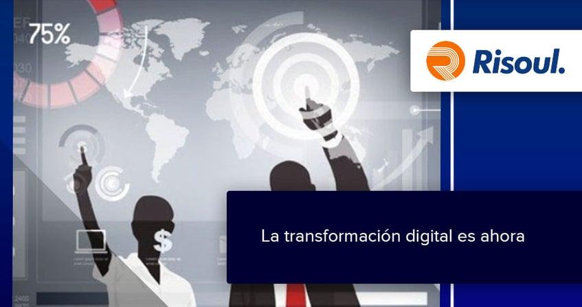 La transformación digital es ahora