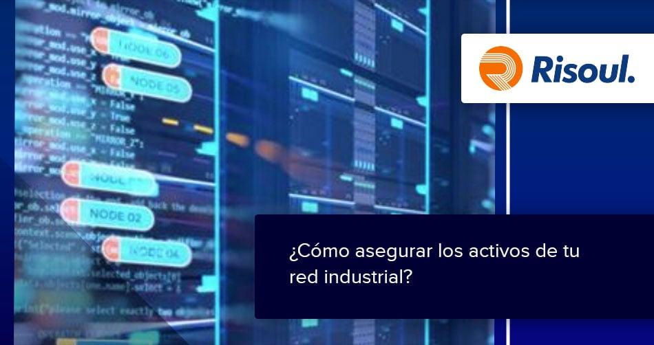 ¿Cómo asegurar los activos de tu red industrial?