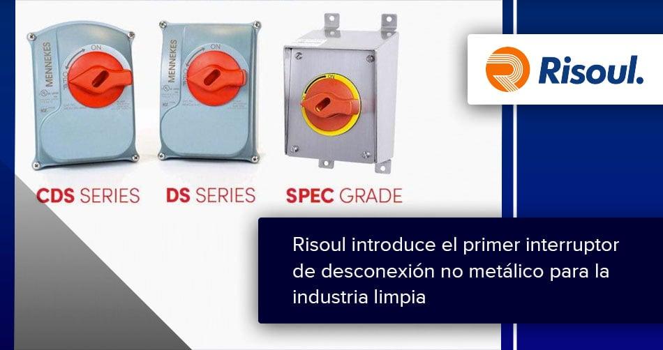 Risoul introduce el primer interruptor de desconexión no metálico para la industria limpia