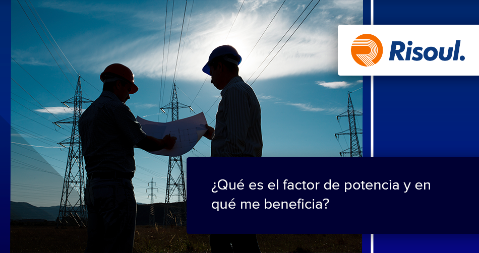 ¿Qué es el factor de potencia y en qué me beneficia?